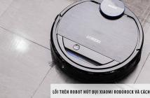 Những lỗi trên robot hút bụi Xiaomi Roborock và cách khắc phục