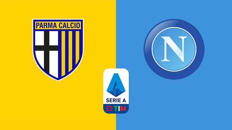 Nhân định phong độ gần đây: Parma vs Napoli, 0h30 ngày 23/07 giải Serie A